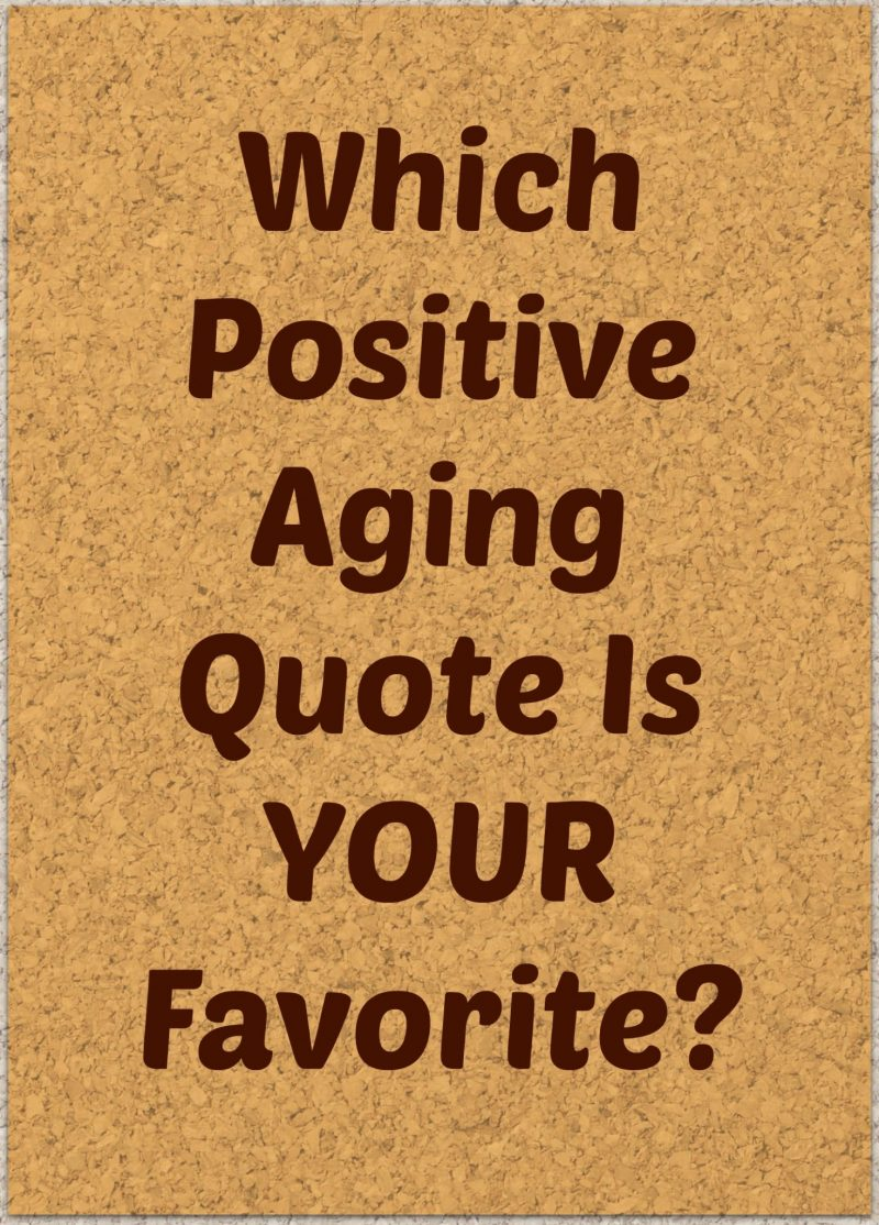 Favorite Positive Quotes 50 Of The Best Positive Aging Quotes I Could Find