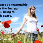 Please Be Responsible For The Energy You Take With You Wherever You Go