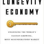 How To Profit And Find Fulfillment In The Coming Longevity Economy